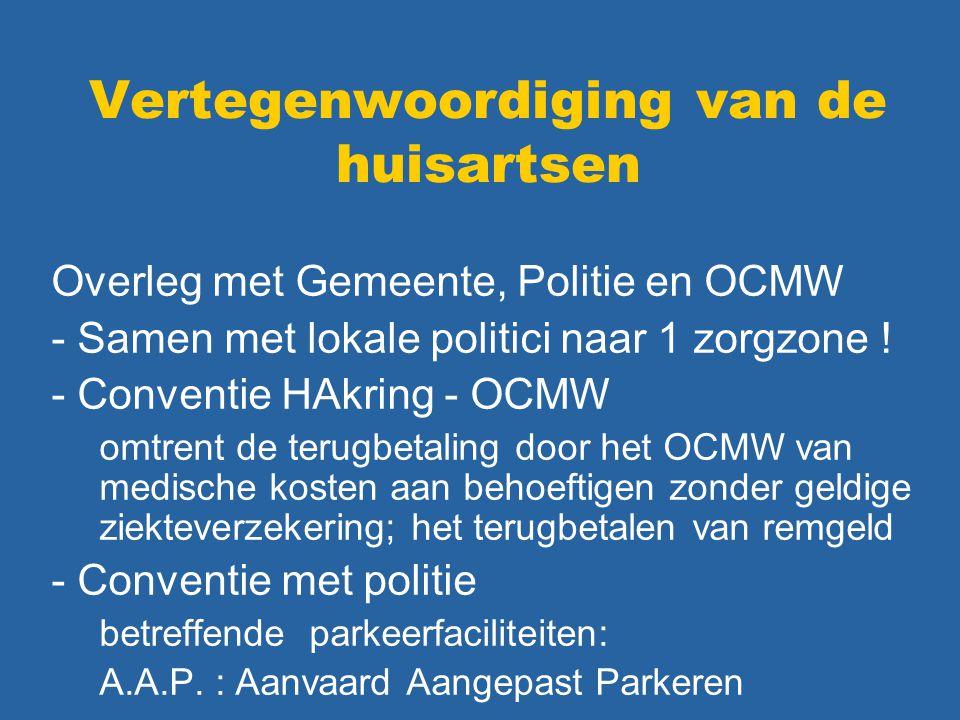 Vertegenwoordiging van de huisartsen Overleg met Gemeente, Politie en OCMW - Samen met lokale politici naar 1 zorgzone ! - Conventie HAkring - OCMW om