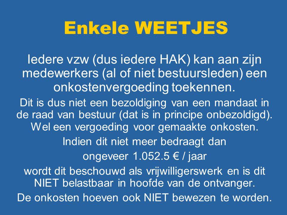Enkele WEETJES Iedere vzw (dus iedere HAK) kan aan zijn medewerkers (al of niet bestuursleden) een onkostenvergoeding toekennen.
