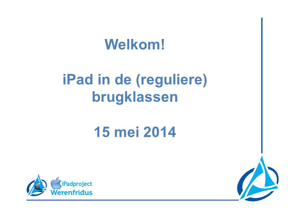 Welkom! iPad in de (reguliere) brugklassen 15 mei 2014