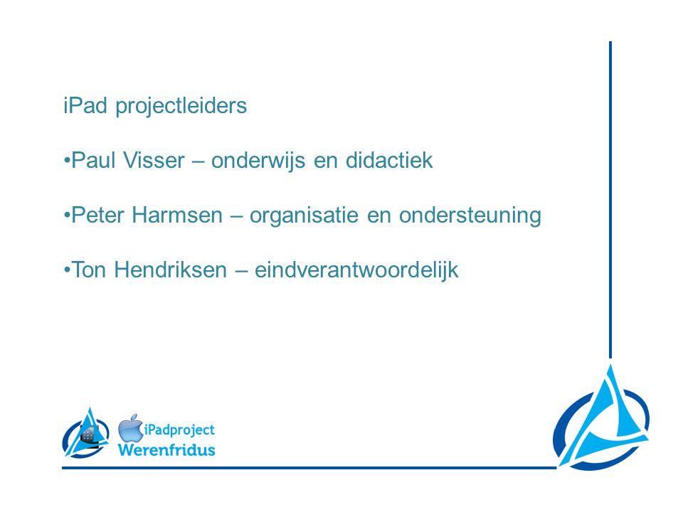 iPad projectleiders •Paul Visser – onderwijs en didactiek •Peter Harmsen – organisatie en ondersteuning •Ton Hendriksen – eindverantwoordelijk