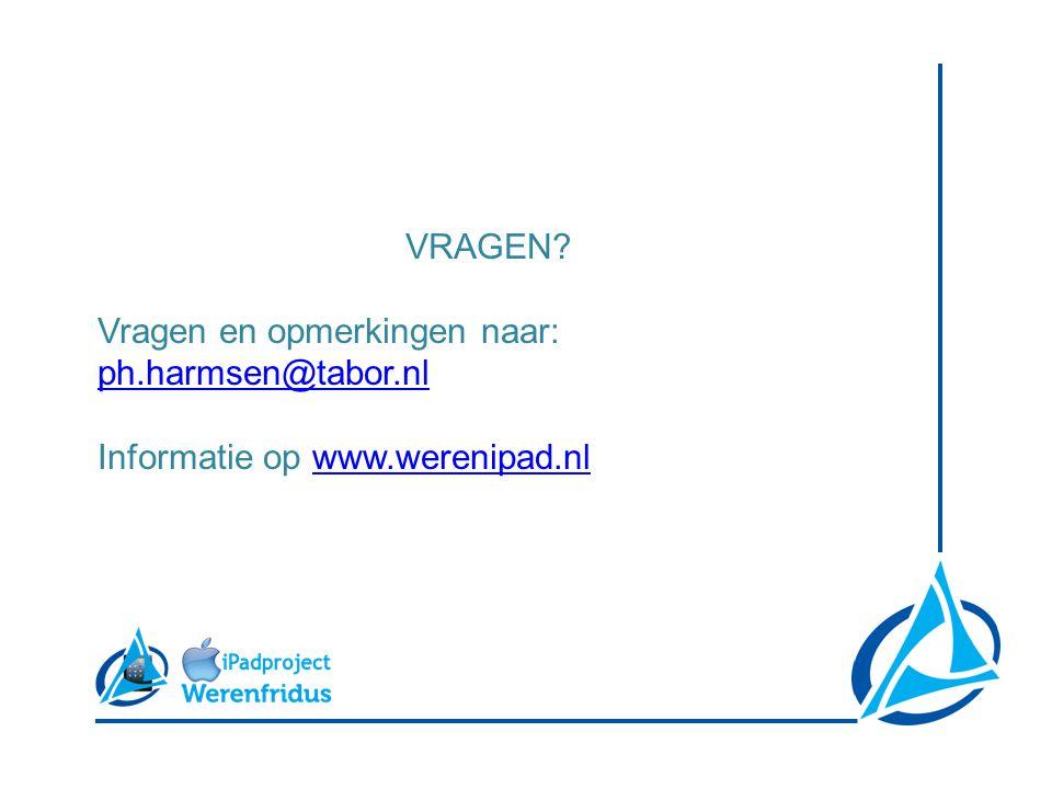 VRAGEN? Vragen en opmerkingen naar: ph.harmsen@tabor.nl ph.harmsen@tabor.nl Informatie op www.werenipad.nlwww.werenipad.nl