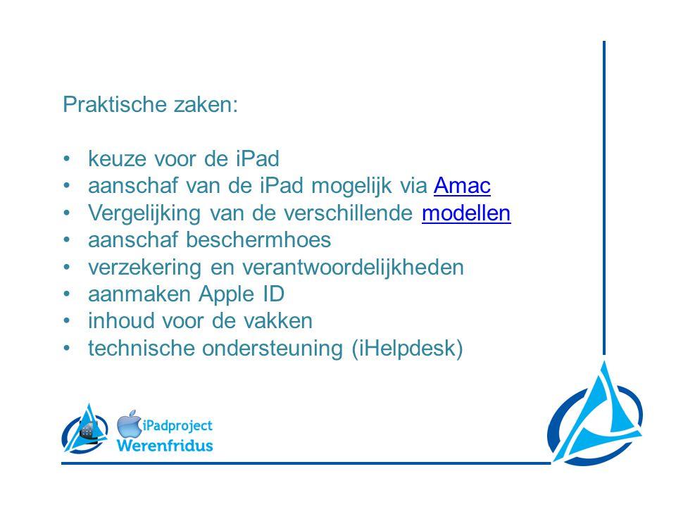 Praktische zaken: •keuze voor de iPad •aanschaf van de iPad mogelijk via AmacAmac •Vergelijking van de verschillende modellenmodellen •aanschaf beschermhoes •verzekering en verantwoordelijkheden •aanmaken Apple ID •inhoud voor de vakken •technische ondersteuning (iHelpdesk)