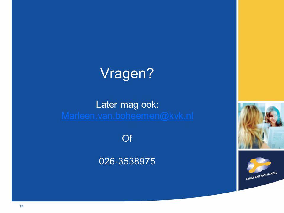 19 Vragen? Later mag ook: Marleen.van.boheemen@kvk.nl Of 026-3538975