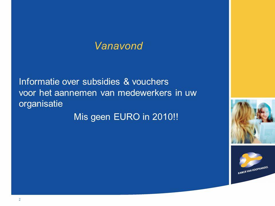 2 Vanavond Informatie over subsidies & vouchers voor het aannemen van medewerkers in uw organisatie Mis geen EURO in 2010!!
