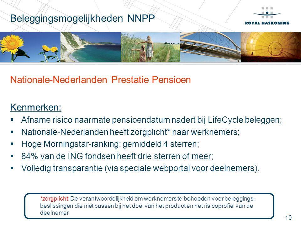 10 Beleggingsmogelijkheden NNPP Nationale-Nederlanden Prestatie Pensioen Kenmerken:  Afname risico naarmate pensioendatum nadert bij LifeCycle belegg