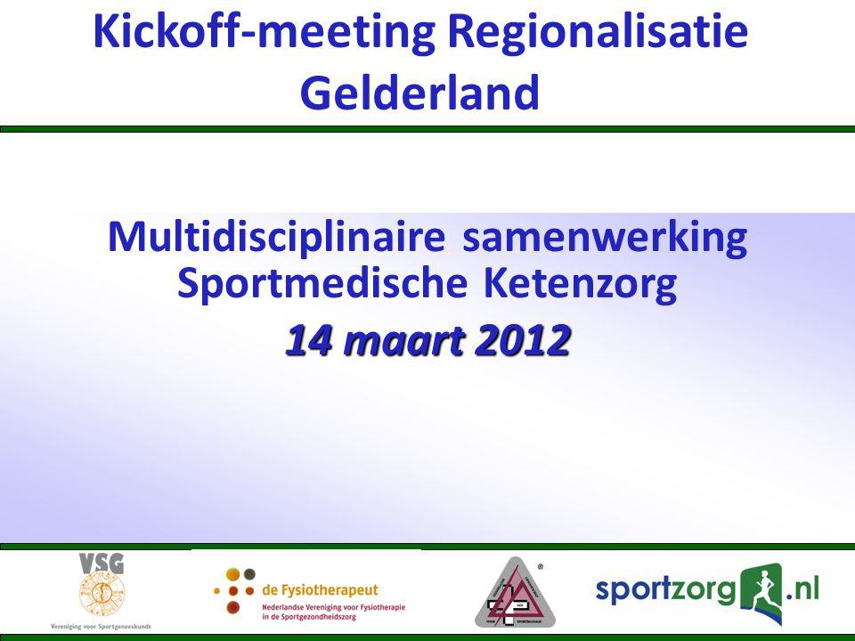 Kickoff-meeting Regionalisatie Gelderland Multidisciplinaire samenwerking Sportmedische Ketenzorg 14 maart 2012