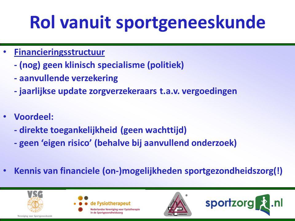 Rol vanuit sportgeneeskunde • Financieringsstructuur - (nog) geen klinisch specialisme (politiek) - aanvullende verzekering - jaarlijkse update zorgve