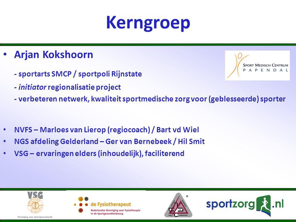 Kerngroep • Arjan Kokshoorn - sportarts SMCP / sportpoli Rijnstate - initiator regionalisatie project - verbeteren netwerk, kwaliteit sportmedische zo