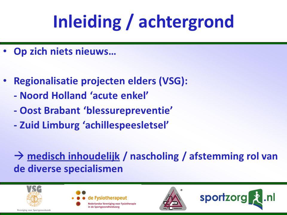 Inleiding / achtergrond • Op zich niets nieuws… • Regionalisatie projecten elders (VSG): - Noord Holland 'acute enkel' - Oost Brabant 'blessureprevent