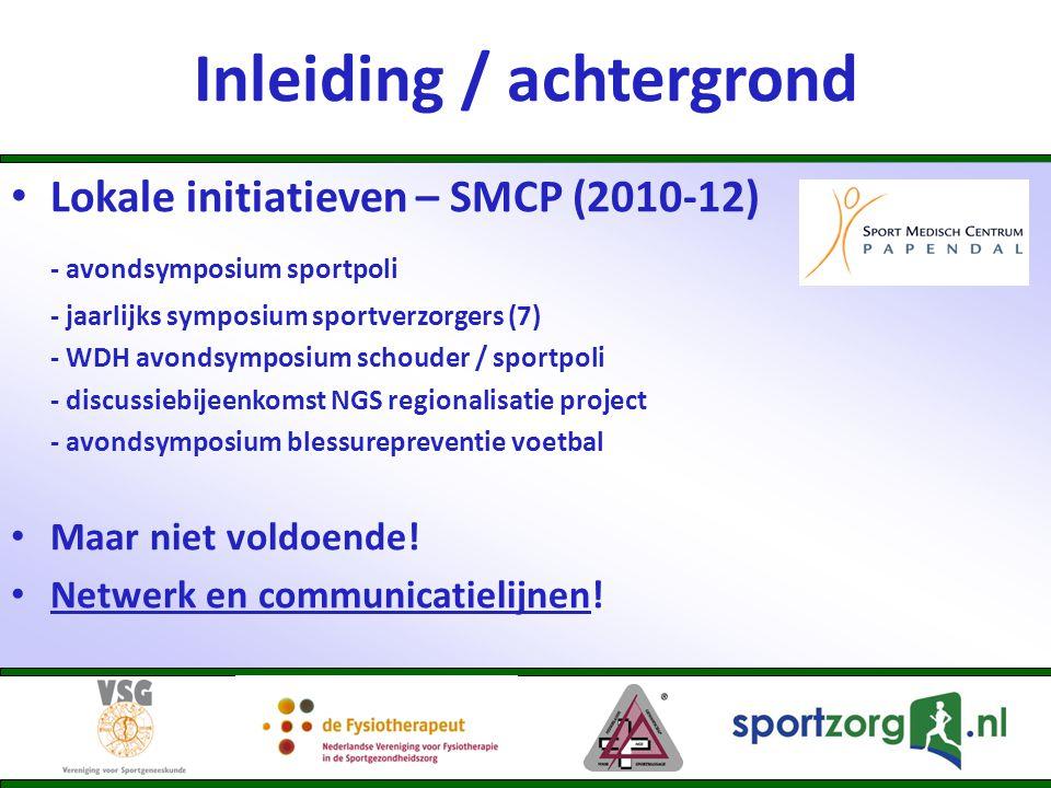Inleiding / achtergrond • Lokale initiatieven – SMCP (2010-12) - avondsymposium sportpoli - jaarlijks symposium sportverzorgers (7) - WDH avondsymposi