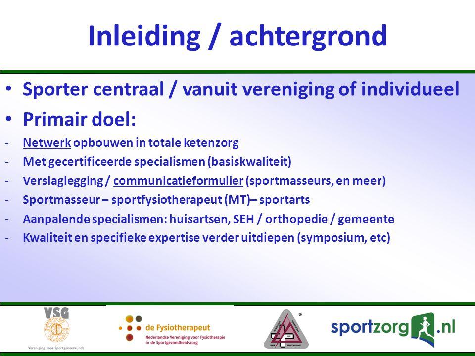 Inleiding / achtergrond • Sporter centraal / vanuit vereniging of individueel • Primair doel: -Netwerk opbouwen in totale ketenzorg -Met gecertificeer