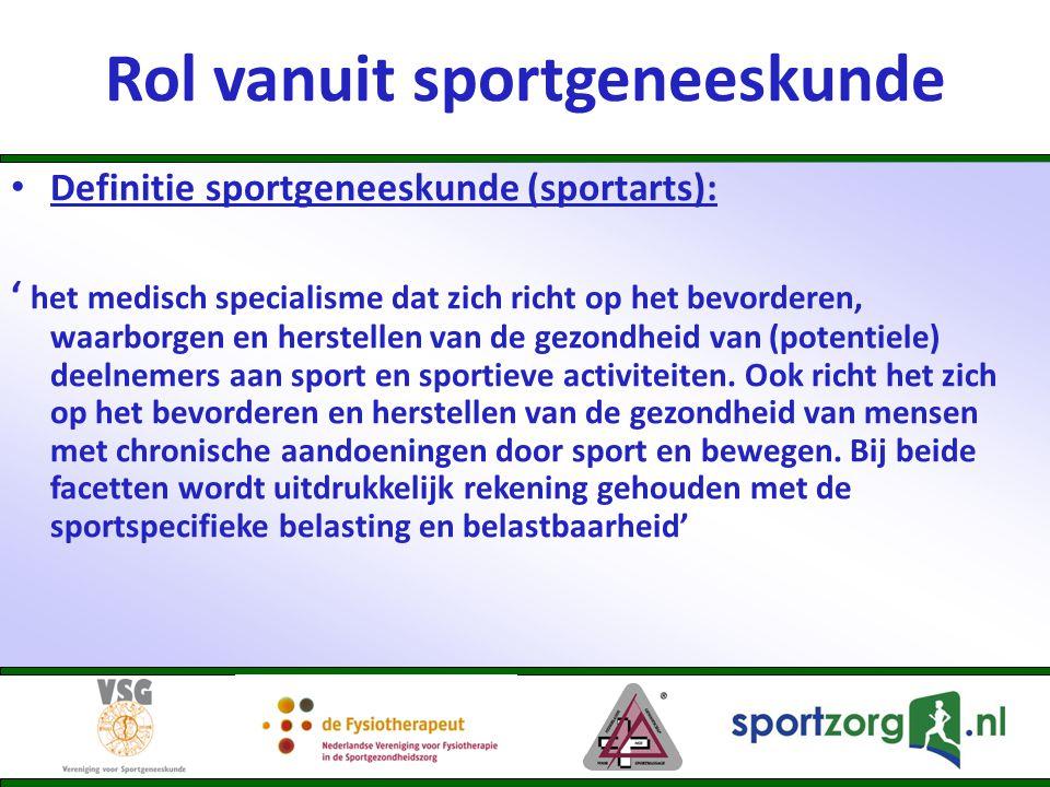 Rol vanuit sportgeneeskunde • Definitie sportgeneeskunde (sportarts): ' het medisch specialisme dat zich richt op het bevorderen, waarborgen en herste