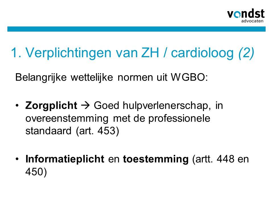 1. Verplichtingen van ZH / cardioloog (2) Belangrijke wettelijke normen uit WGBO: •Zorgplicht  Goed hulpverlenerschap, in overeenstemming met de prof