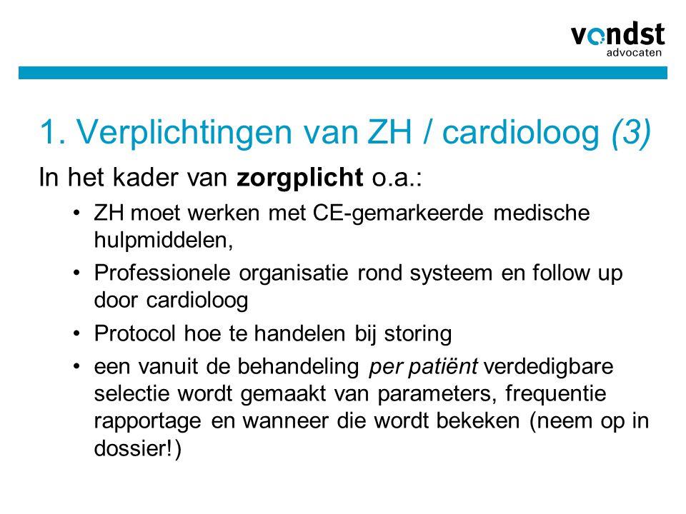 1. Verplichtingen van ZH / cardioloog (3) In het kader van zorgplicht o.a.: •ZH moet werken met CE-gemarkeerde medische hulpmiddelen, •Professionele o