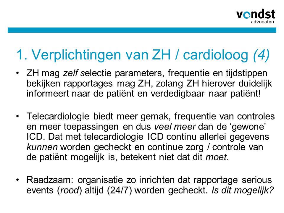 1. Verplichtingen van ZH / cardioloog (4) •ZH mag zelf selectie parameters, frequentie en tijdstippen bekijken rapportages mag ZH, zolang ZH hierover