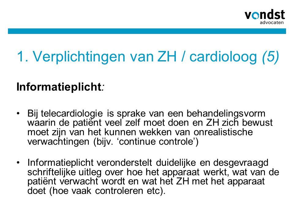 1. Verplichtingen van ZH / cardioloog (5) Informatieplicht: •Bij telecardiologie is sprake van een behandelingsvorm waarin de patiënt veel zelf moet d