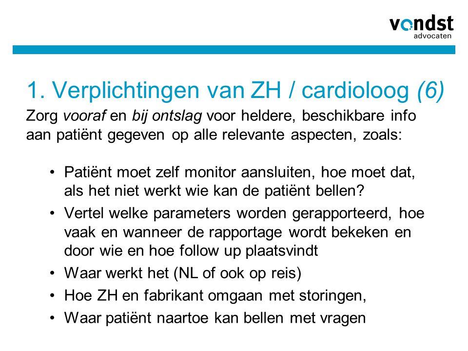 1. Verplichtingen van ZH / cardioloog (6) Zorg vooraf en bij ontslag voor heldere, beschikbare info aan patiënt gegeven op alle relevante aspecten, zo