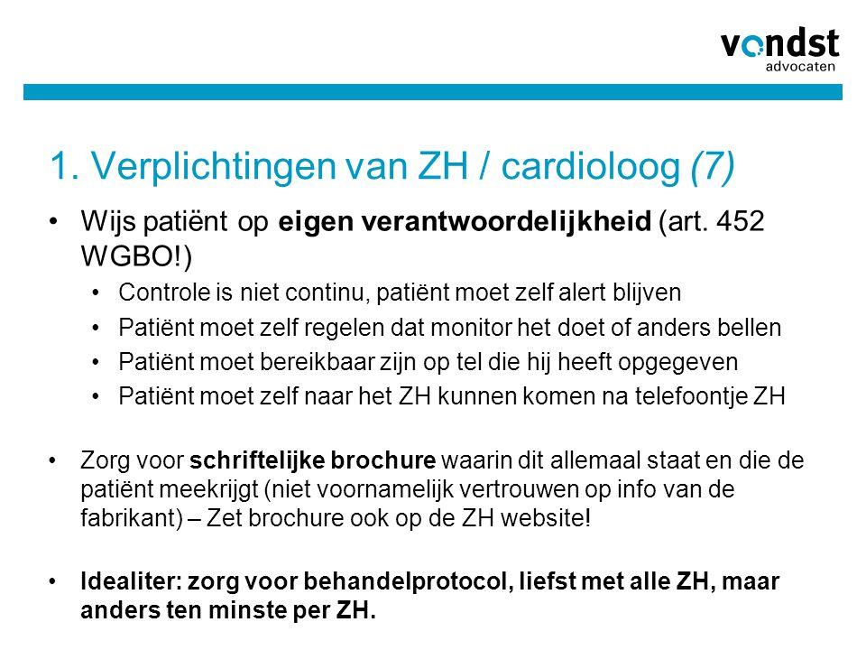 1. Verplichtingen van ZH / cardioloog (7) •Wijs patiënt op eigen verantwoordelijkheid (art. 452 WGBO!) •Controle is niet continu, patiënt moet zelf al