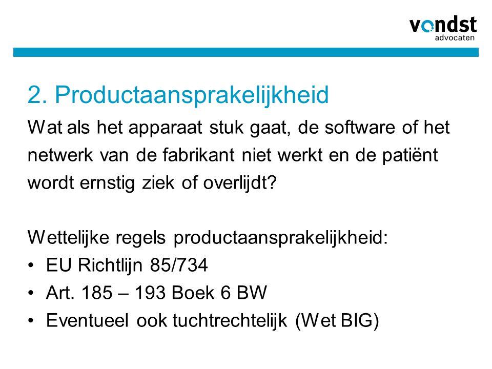 2. Productaansprakelijkheid Wat als het apparaat stuk gaat, de software of het netwerk van de fabrikant niet werkt en de patiënt wordt ernstig ziek of