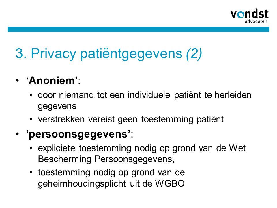 3. Privacy patiëntgegevens (2) •'Anoniem': •door niemand tot een individuele patiënt te herleiden gegevens •verstrekken vereist geen toestemming patië