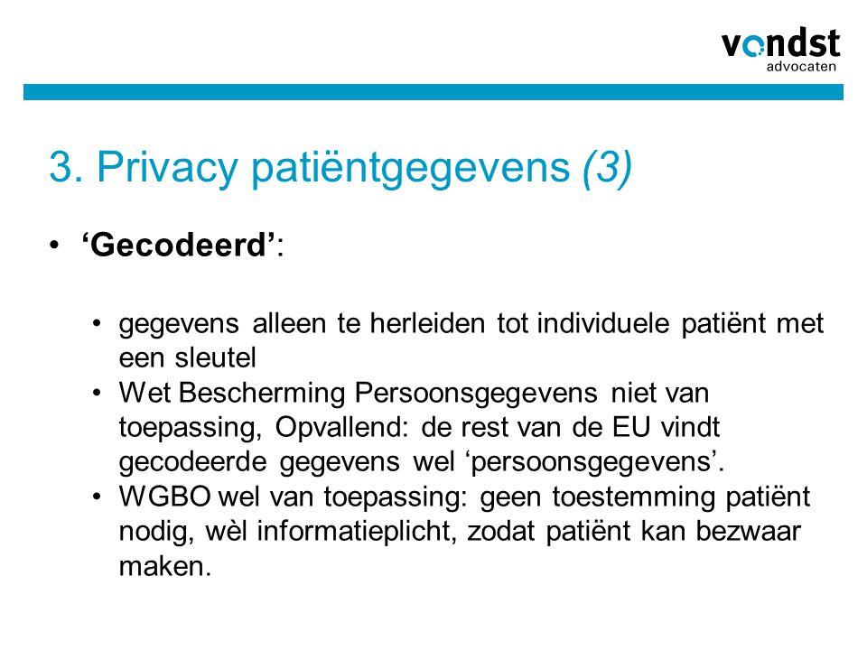 3. Privacy patiëntgegevens (3) •'Gecodeerd': •gegevens alleen te herleiden tot individuele patiënt met een sleutel •Wet Bescherming Persoonsgegevens n