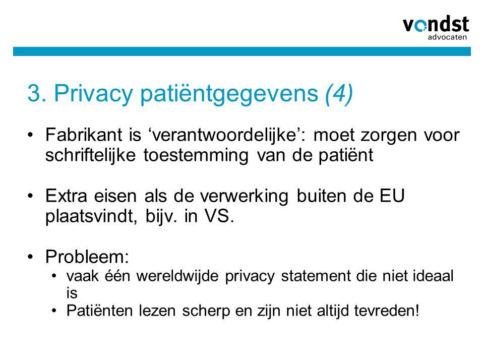 3. Privacy patiëntgegevens (4) •Fabrikant is 'verantwoordelijke': moet zorgen voor schriftelijke toestemming van de patiënt •Extra eisen als de verwer