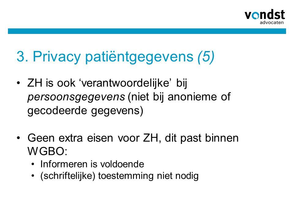 3. Privacy patiëntgegevens (5) •ZH is ook 'verantwoordelijke' bij persoonsgegevens (niet bij anonieme of gecodeerde gegevens) •Geen extra eisen voor Z