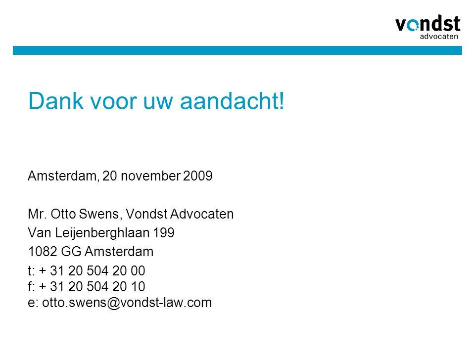 Dank voor uw aandacht! Amsterdam, 20 november 2009 Mr. Otto Swens, Vondst Advocaten Van Leijenberghlaan 199 1082 GG Amsterdam t: + 31 20 504 20 00 f: