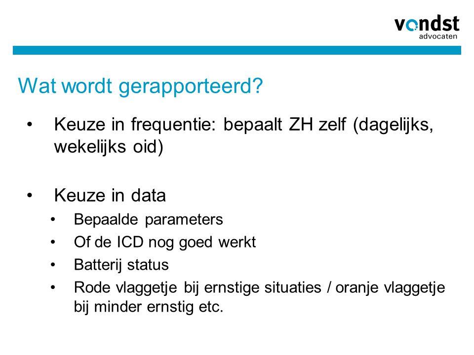 Wat wordt gerapporteerd? •Keuze in frequentie: bepaalt ZH zelf (dagelijks, wekelijks oid) •Keuze in data •Bepaalde parameters •Of de ICD nog goed werk