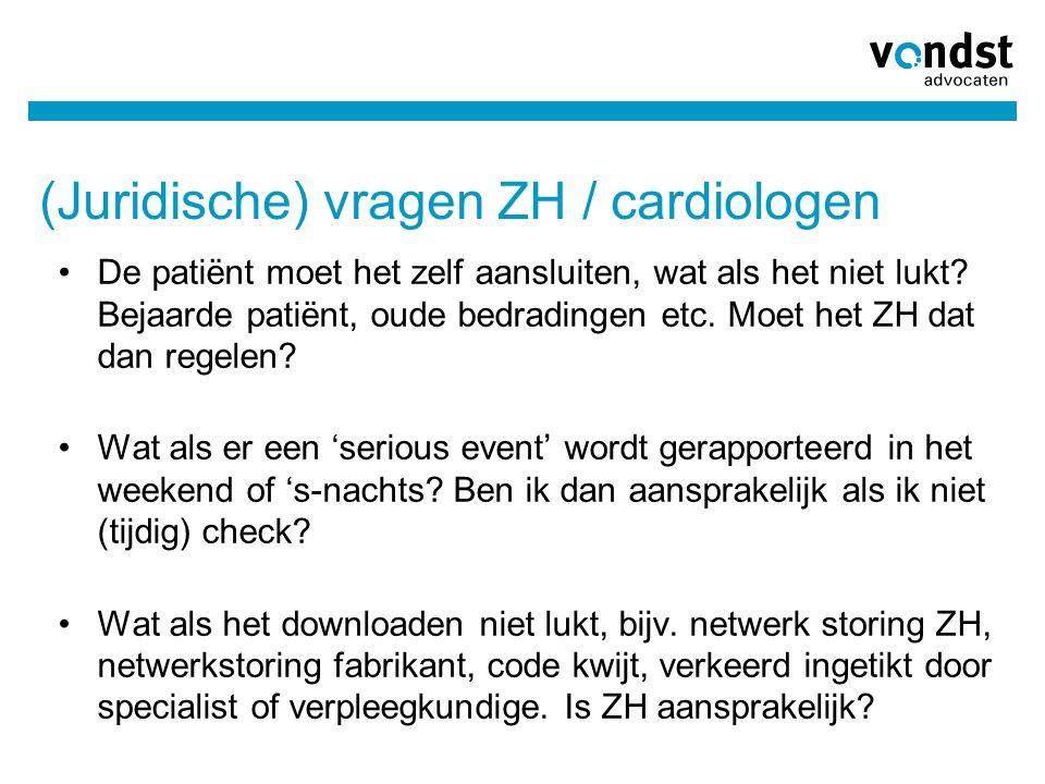 (Juridische) vragen ZH / cardiologen •De patiënt moet het zelf aansluiten, wat als het niet lukt? Bejaarde patiënt, oude bedradingen etc. Moet het ZH