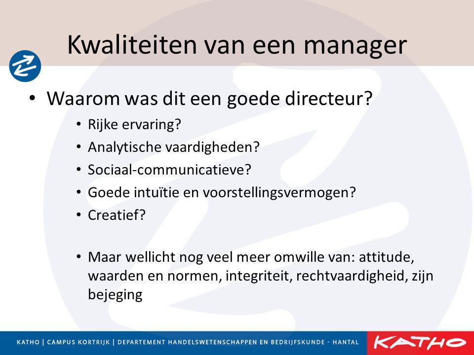 Kwaliteiten van een manager • Waarom was dit een goede directeur? • Rijke ervaring? • Analytische vaardigheden? • Sociaal-communicatieve? • Goede intu