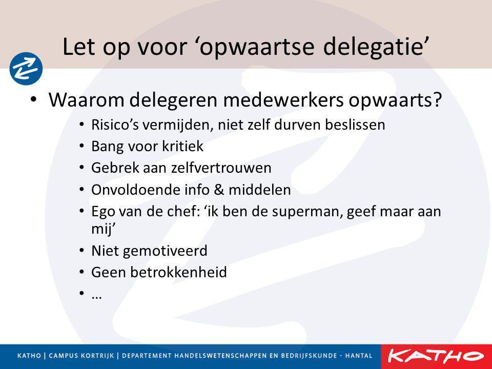 Let op voor 'opwaartse delegatie' • Waarom delegeren medewerkers opwaarts? • Risico's vermijden, niet zelf durven beslissen • Bang voor kritiek • Gebr