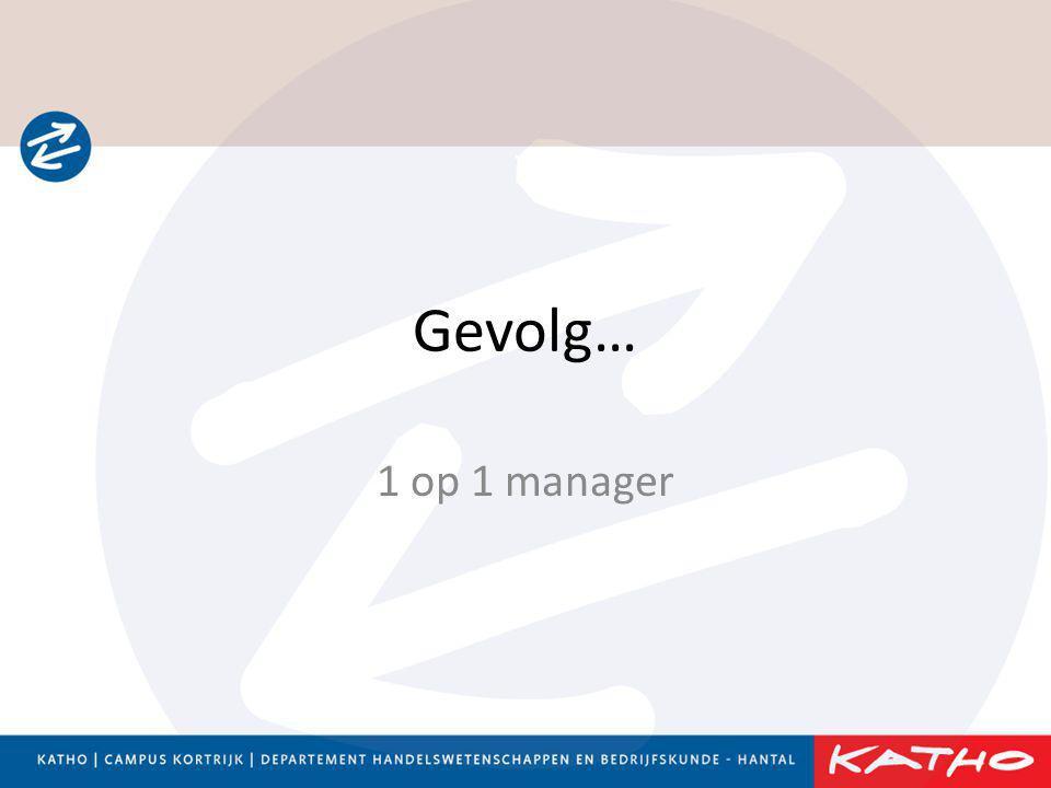 Gevolg… 1 op 1 manager
