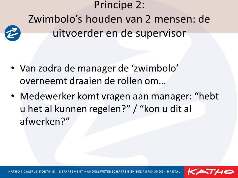 Principe 2: Zwimbolo's houden van 2 mensen: de uitvoerder en de supervisor • Van zodra de manager de 'zwimbolo' overneemt draaien de rollen om… • Mede
