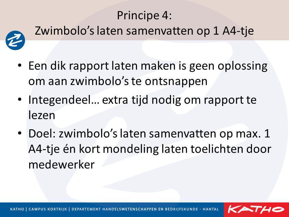 Principe 4: Zwimbolo's laten samenvatten op 1 A4-tje • Een dik rapport laten maken is geen oplossing om aan zwimbolo's te ontsnappen • Integendeel… ex