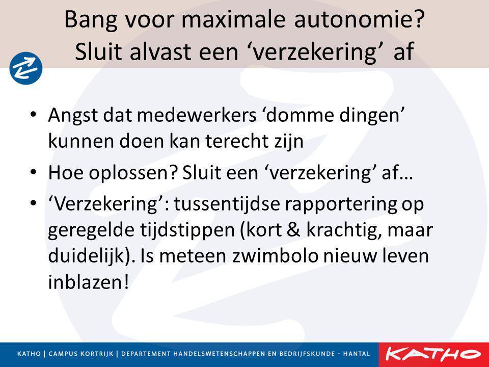 Bang voor maximale autonomie? Sluit alvast een 'verzekering' af • Angst dat medewerkers 'domme dingen' kunnen doen kan terecht zijn • Hoe oplossen? Sl