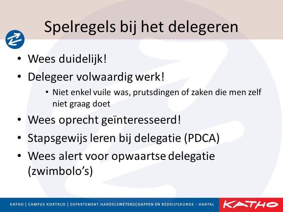 Spelregels bij het delegeren • Wees duidelijk! • Delegeer volwaardig werk! • Niet enkel vuile was, prutsdingen of zaken die men zelf niet graag doet •