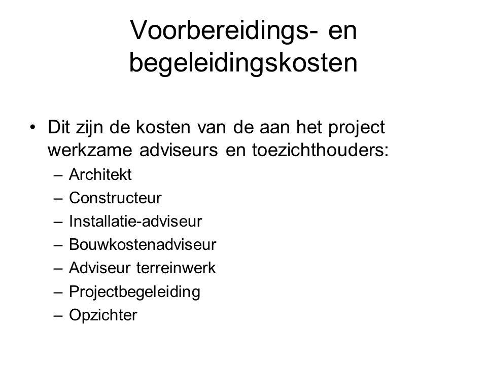 Voorbereidings- en begeleidingskosten •Dit zijn de kosten van de aan het project werkzame adviseurs en toezichthouders: –Architekt –Constructeur –Inst