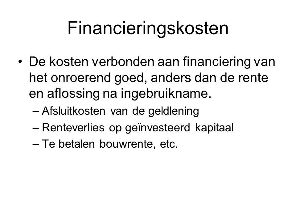 Financieringskosten •De kosten verbonden aan financiering van het onroerend goed, anders dan de rente en aflossing na ingebruikname. –Afsluitkosten va
