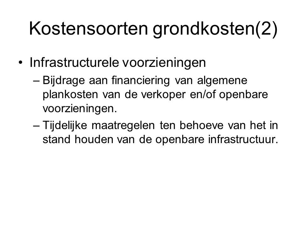 Kostensoorten grondkosten(2) •Infrastructurele voorzieningen –Bijdrage aan financiering van algemene plankosten van de verkoper en/of openbare voorzie