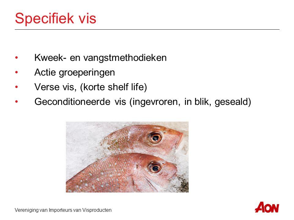 Vereniging van Importeurs van Visproducten Specifiek vis •Kweek- en vangstmethodieken •Actie groeperingen •Verse vis, (korte shelf life) •Geconditione