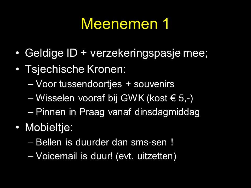 Meenemen 1 •Geldige ID + verzekeringspasje mee; •Tsjechische Kronen: –Voor tussendoortjes + souvenirs –Wisselen vooraf bij GWK (kost € 5,-) –Pinnen in