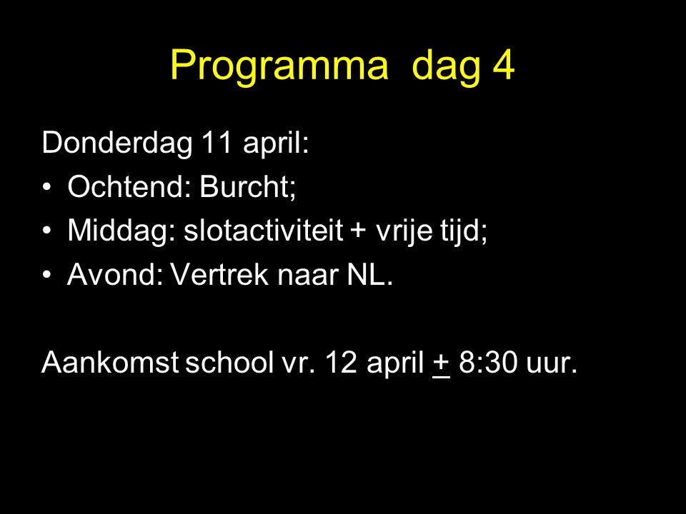 Programma dag 4 Donderdag 11 april: •Ochtend: Burcht; •Middag: slotactiviteit + vrije tijd; •Avond: Vertrek naar NL. Aankomst school vr. 12 april + 8: