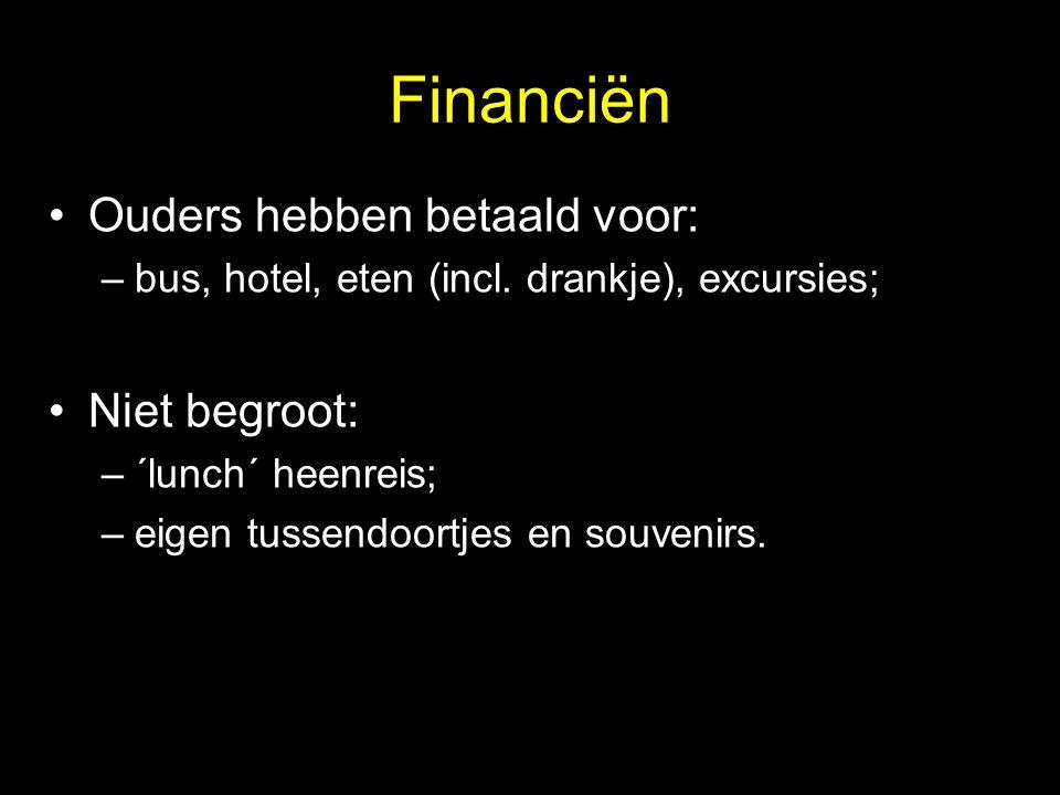 Financiën •Ouders hebben betaald voor: –bus, hotel, eten (incl. drankje), excursies; •Niet begroot: –´lunch´ heenreis; –eigen tussendoortjes en souven