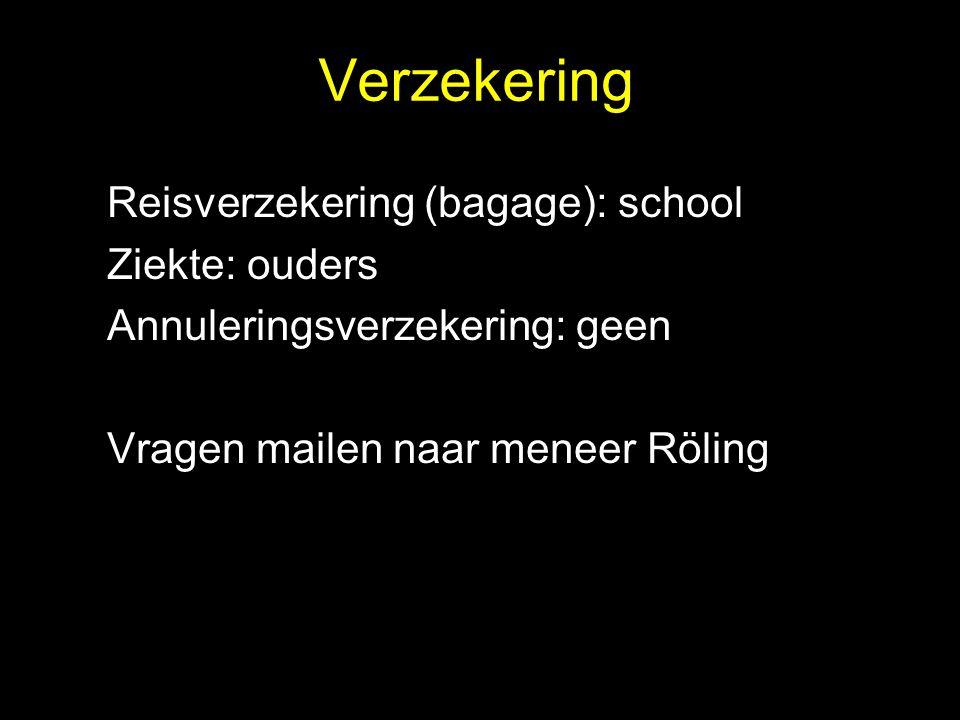 Verzekering Reisverzekering (bagage): school Ziekte: ouders Annuleringsverzekering: geen Vragen mailen naar meneer Röling