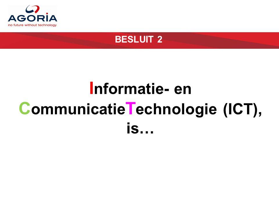 BESLUIT 2 I nformatie- en C ommunicatie T echnologie (ICT), is…