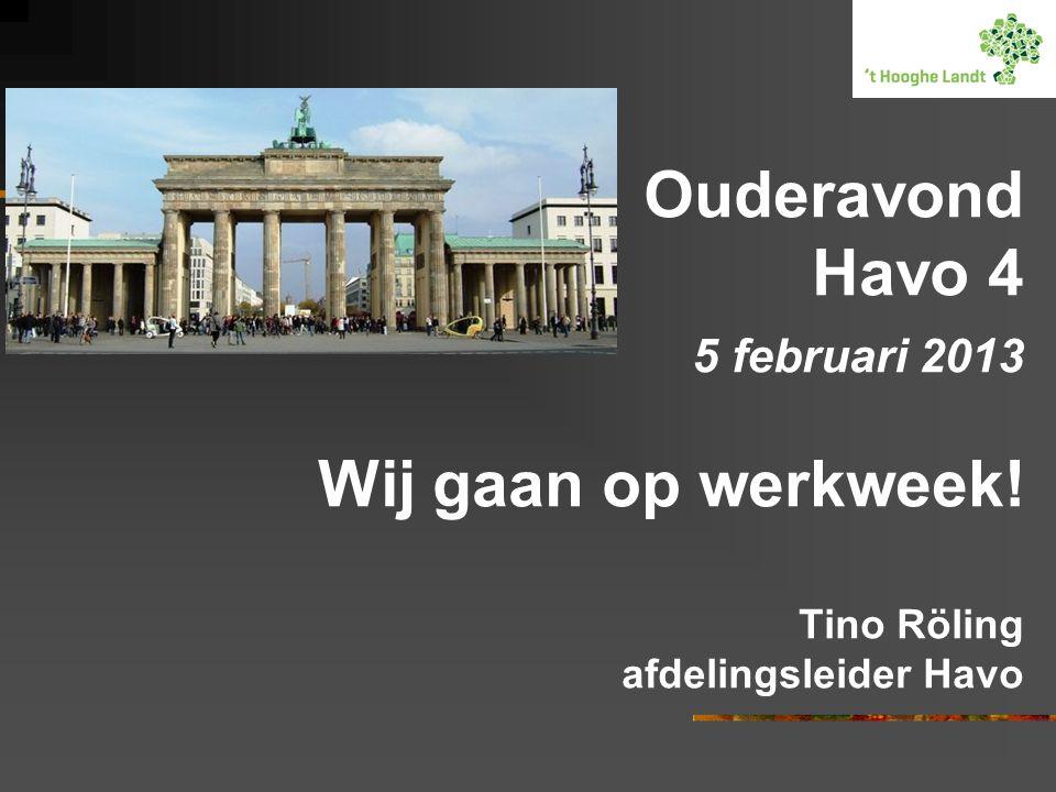 Ouderavond Havo 4 5 februari 2013 Wij gaan op werkweek! Tino Röling afdelingsleider Havo