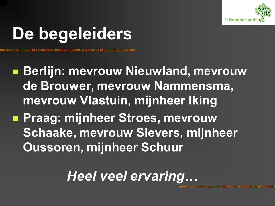 De begeleiders  Berlijn: mevrouw Nieuwland, mevrouw de Brouwer, mevrouw Nammensma, mevrouw Vlastuin, mijnheer Iking  Praag: mijnheer Stroes, mevrouw Schaake, mevrouw Sievers, mijnheer Oussoren, mijnheer Schuur Heel veel ervaring…