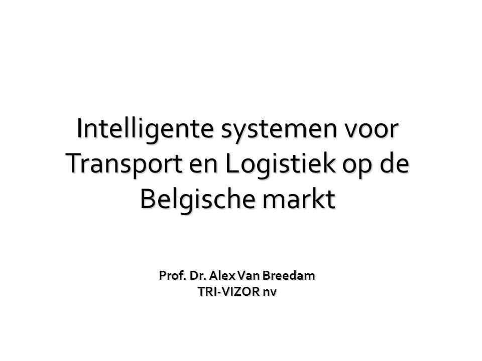 Intelligente systemen voor Transport en Logistiek op de Belgische markt Prof. Dr. Alex Van Breedam TRI-VIZOR nv