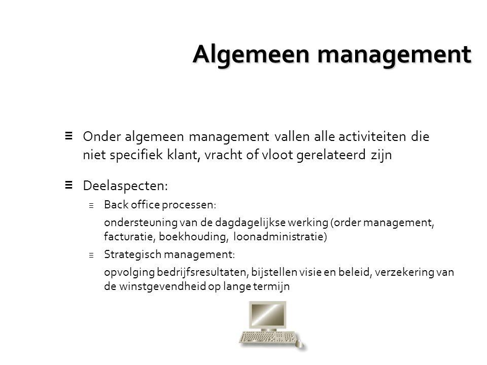 Algemeen management ≡ Onder algemeen management vallen alle activiteiten die niet specifiek klant, vracht of vloot gerelateerd zijn ≡ Deelaspecten: ≡
